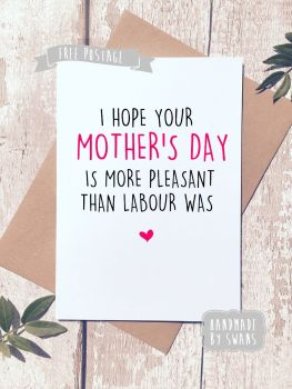 More pleasant than labour Mother's day Greeting Card