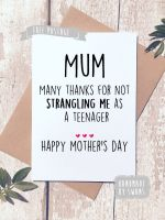 Thank you for not strangling me as a teenager Mother's day Greeting Card