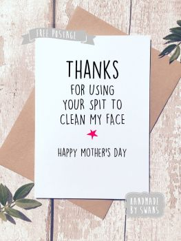Thank you for using your spit to clean my face Mother's day Greeting Card
