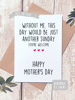 Today would just be another sunday Mother's day Greeting Card