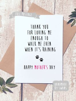 Walk me even when it's raining love from the dog Mother's day Greeting Card