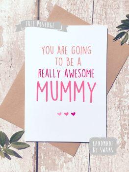 You're going to be a really awesome mummy Greeting Card