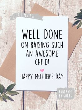 You've raised an awesome child Mother's day Greeting Card