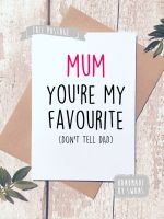 You're my favourite, don't tell Dad Happy Mother's day Greeting Card