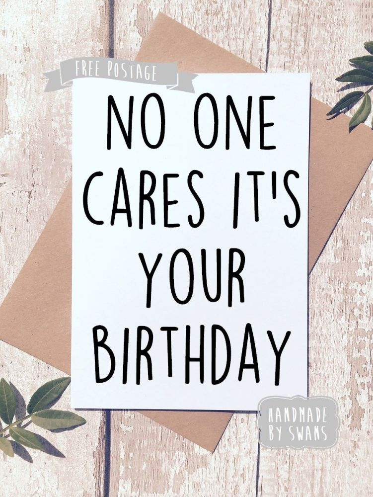 No one cares it's your birthday Greeting Card