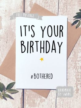 It's your birthday #bothered Happy Birthday Greeting Card