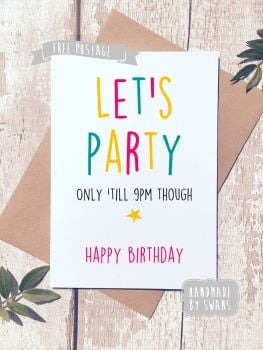 Let's Party - only until 9pm  Happy Birthday Greeting Card