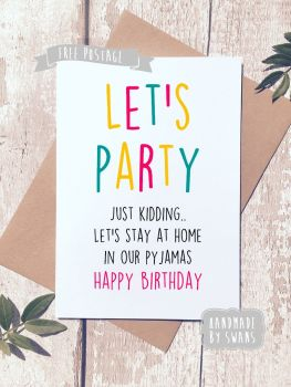 Let's Party - just kidding  Happy Birthday Greeting Card