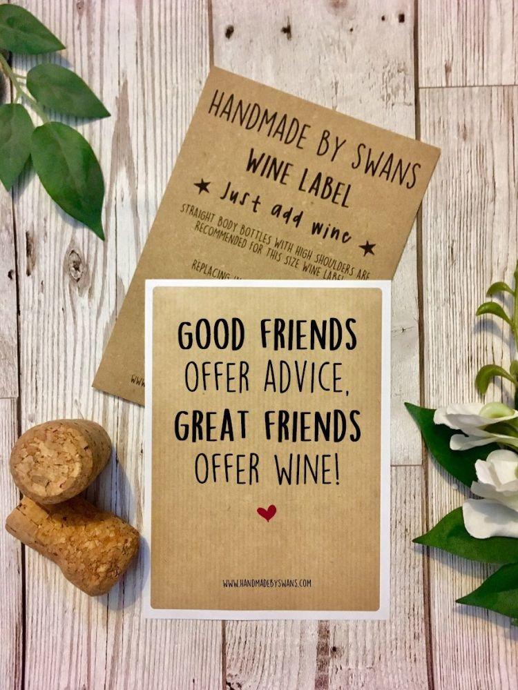 Good friends offer advice, great friends offer wine - Wine Label
