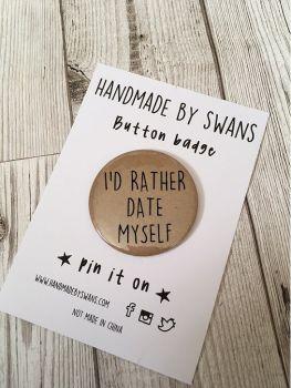I'd rather date myself Badge