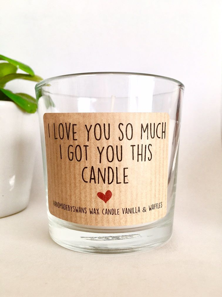 I love you so much i got you this Candle - Vanilla and Waffles Wax Candle