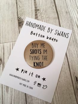 Buy me shots i'm tying the knot Badge