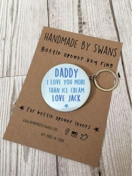 Daddy i love you more than... Bottle opener keyring