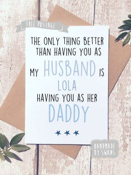 The only thing better than having you as a husband/Daddy Personalised Greeting Card