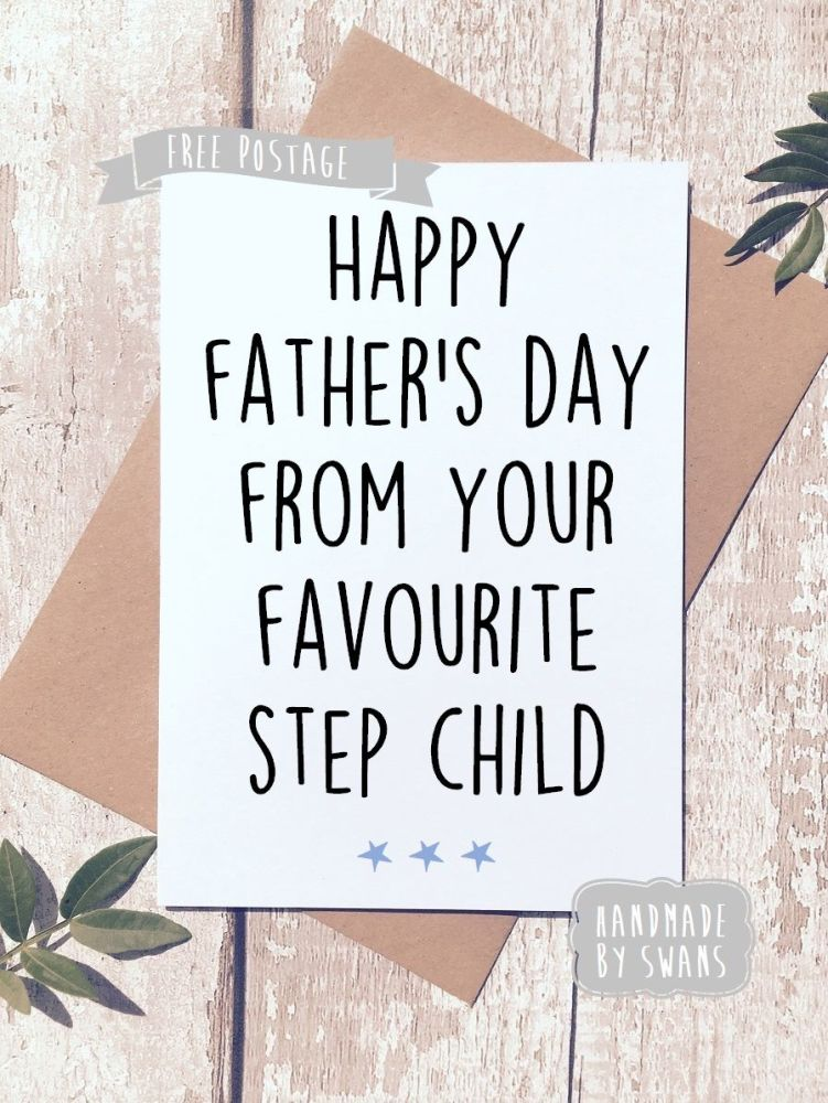 Happy Father's day from your favourite step child Greeting Card