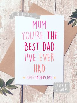 Mum you're the best dad i've ever had Father's day Greeting Card