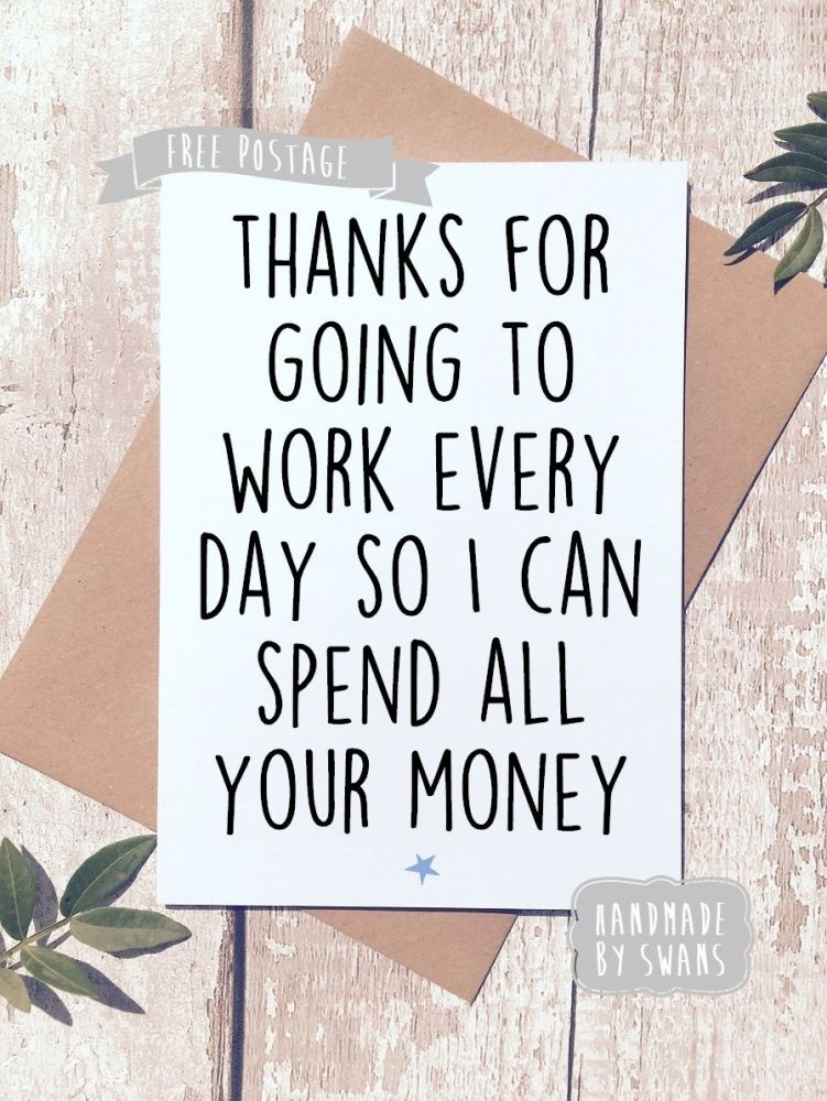 Thanks for going to work everday Father's day Greeting Card