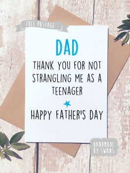 Dad thank you for not strangling me as a teenager Father's day Greeting Card