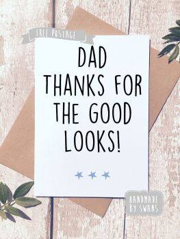Dad thanks for the good looks Father's day Greeting Card