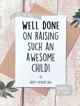Well done on raising such an awesome child Father's day Greeting Card