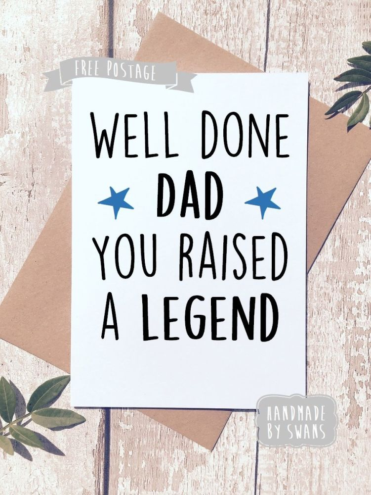 Well done dad you raised a legend Father's day Greeting Card