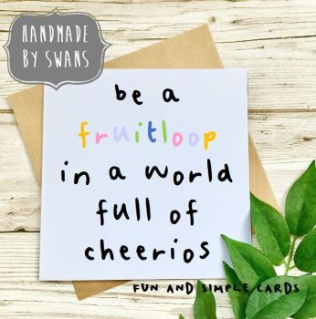 Be a fruitloop in a world full of cheerios Square Greeting card