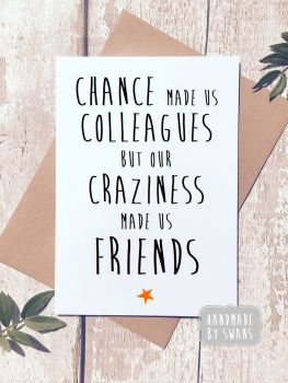 Chance Made us colleagues, our craziness made us friends greeting card