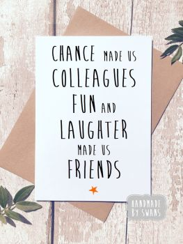 Chance Made us colleagues, fun and laughter made us friends greeting card
