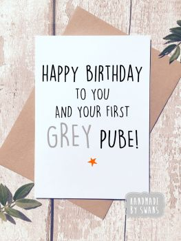 Happy birthday to you and your first grey pube greeting card