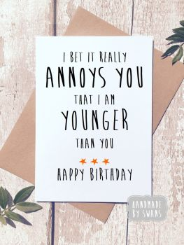 I am Younger Than You Happy Birthday Greeting Card
