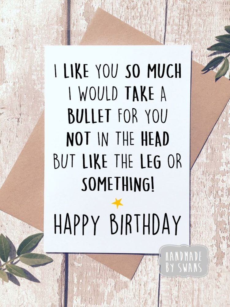 Happy Birthday I would take a bullet for you Greeting Card