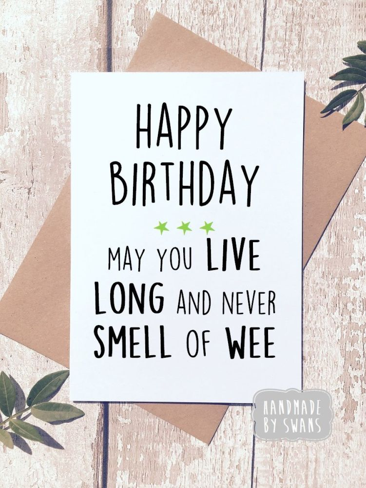 Happy Birthday Live Long never Smell of wee Greeting Card