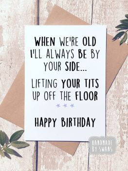 Picking up your tits off the floor Happy Birthday Greeting Card