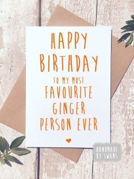 Happy Birthday To my most favourite Ginger Person Greeting card