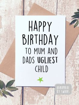 Happy Birthday to Mum and Dads Ugliest Child Greeting Card
