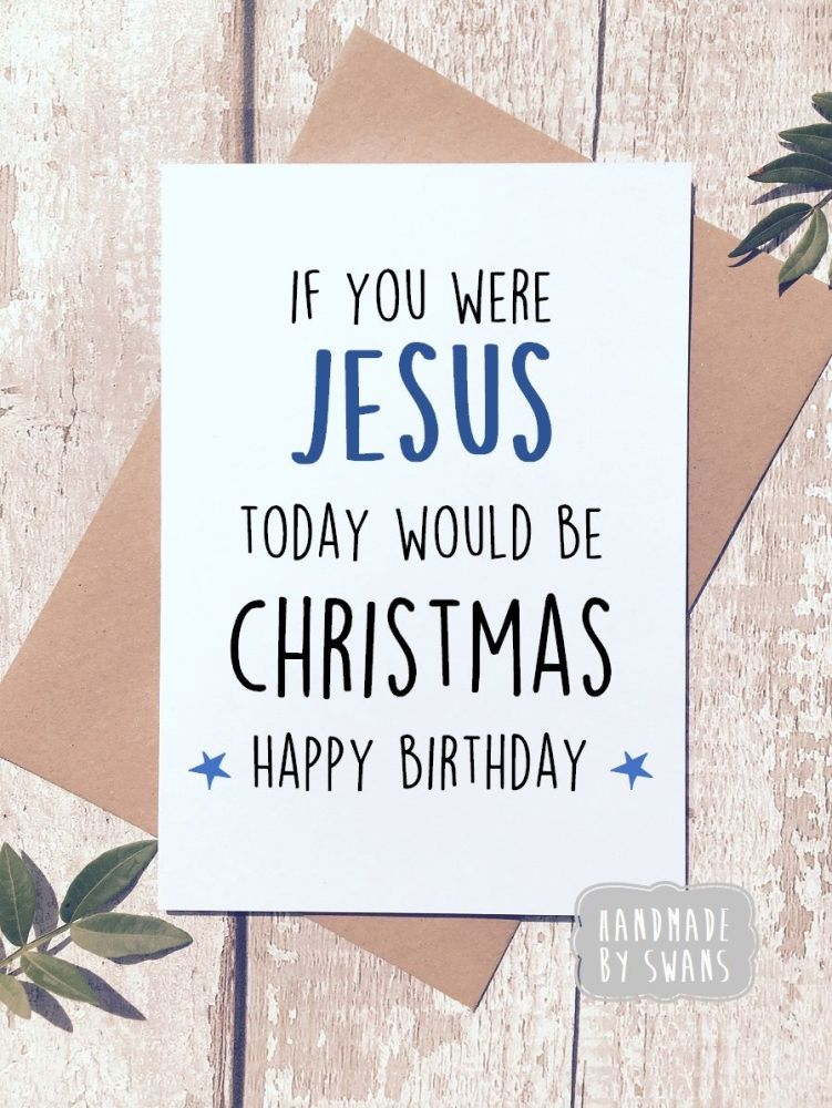 Happy Birthday You would be Jesus Greeting Card