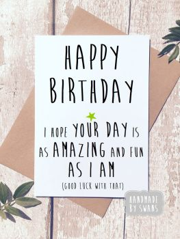 Happy Birthday Your day is Amazing Greeting Card