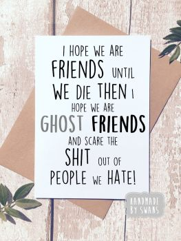 I hope we are friends until we die Ghost friends Greeting Card