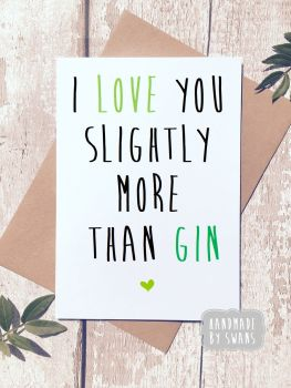 I love you slightly more than Gin Greeting Card