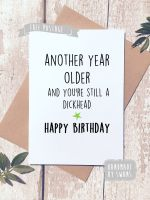 Happy Birthday Another Year Older Dickhead greeting card