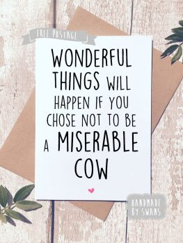 Wonderful things will happen if you choose not to be a miserable cow Greeting Card