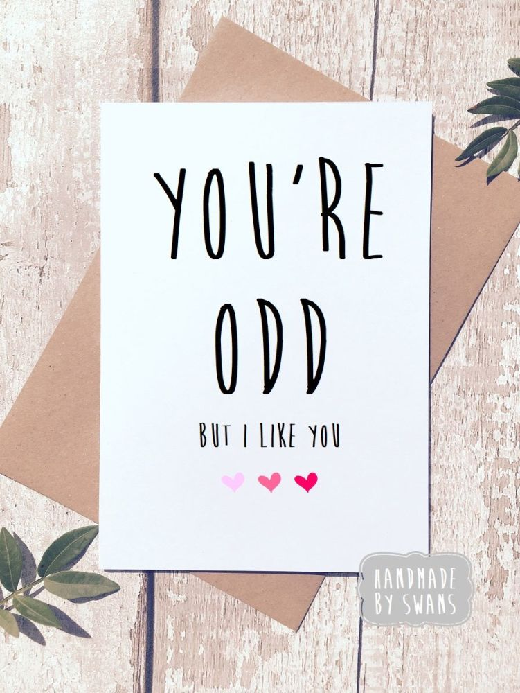 You're odd but i like you Greeting Card