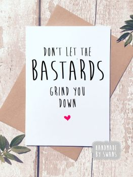 Don't let the Bastard Grind you down Greeting Card