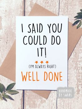 I said you could do it Well done Greeting Card