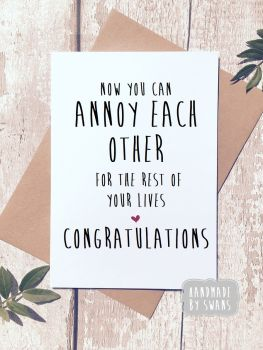 Now you can annoy each other for the rest of your lives Wedding Greeting Card