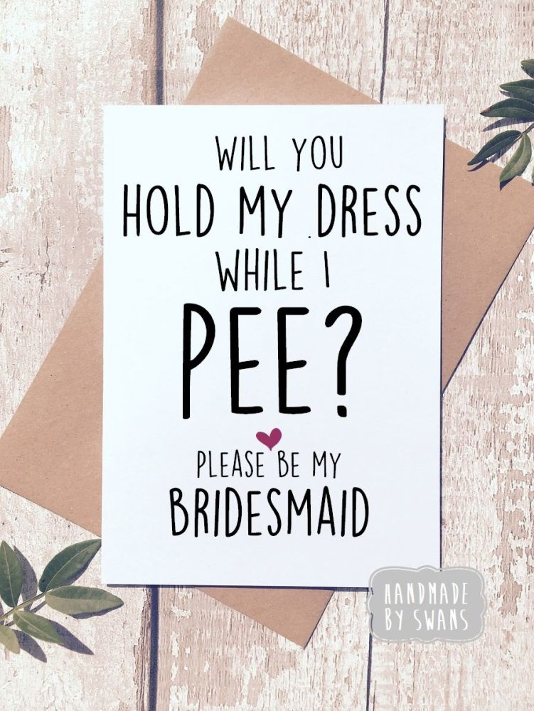 Will you hold my dress while i pee? Bridesmaid dress Greeting Card