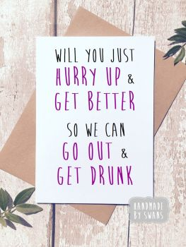 Will you just Hurry up and get better Get Well Soon Greeting Card
