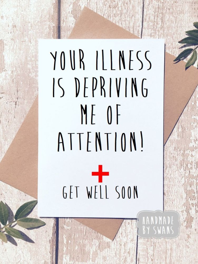 Your illness is depriving me of attention Get Well Soon Greeting Card