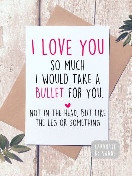 I would take a bullet for you Greeting Card