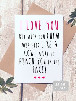 I love you but when you chew your food...Greeting Card